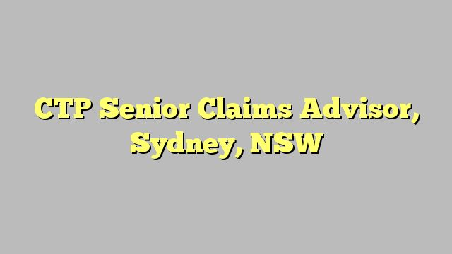 CTP Senior Claims Advisor, Sydney, NSW