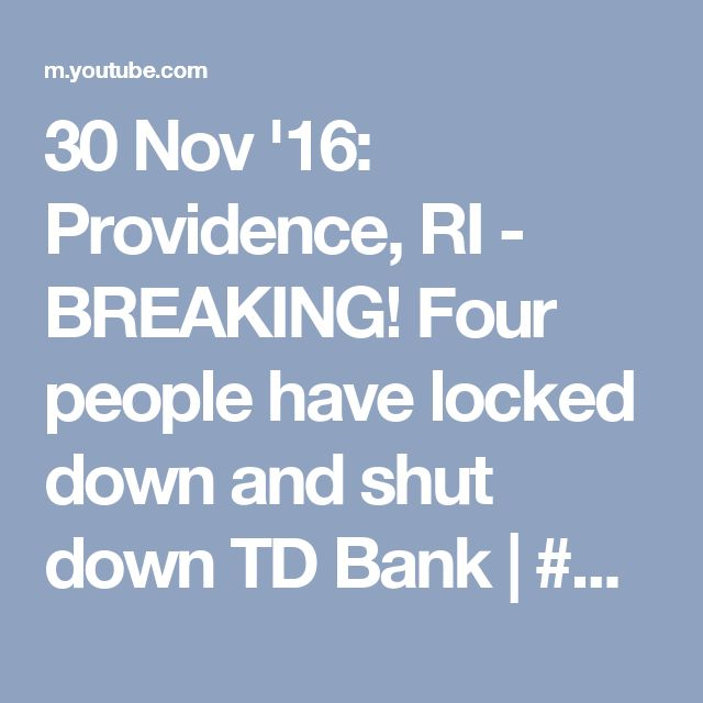 30 Nov '16:  Providence, RI - a BREAKING! Four people have locked down and shut down TD Bank | #NoDapl Archives - YouTube - 49:22  #BankExit  #DontFundDAPL!