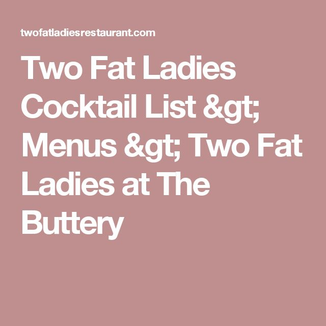 Two Fat Ladies Cocktail List >  Menus > Two Fat Ladies at The Buttery