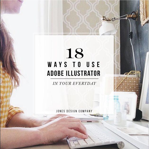 18 ways to use Adobe Illustrator in your everyday / jones design company