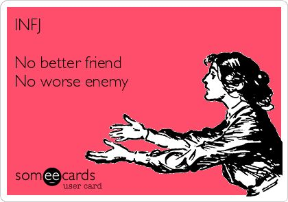 """INFJ No better friend No worse enemy 