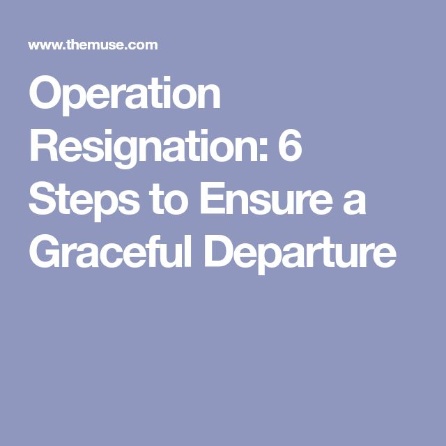 Operation Resignation: 6 Steps to Ensure a Graceful Departure