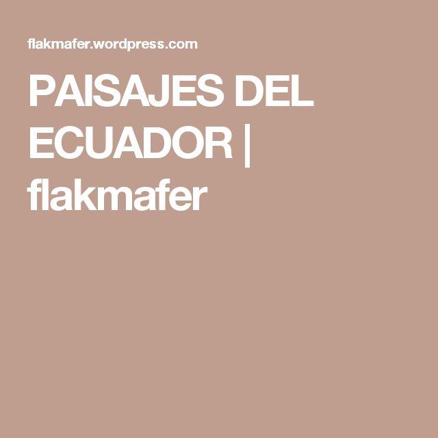 PAISAJES DEL ECUADOR | flakmafer