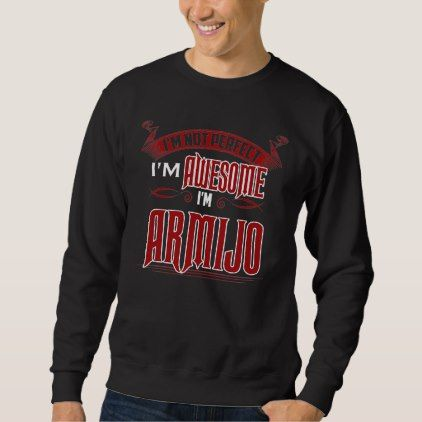 I'm Awesome. I'm ARMIJO. Gift Birthdary Sweatshirt - birthday gifts party celebration custom gift ideas diy