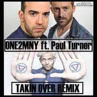 PAUL TURNER - TAKIN OVER ( ONE2MNY RMX ) SNIP by ONE2MNY on SoundCloud