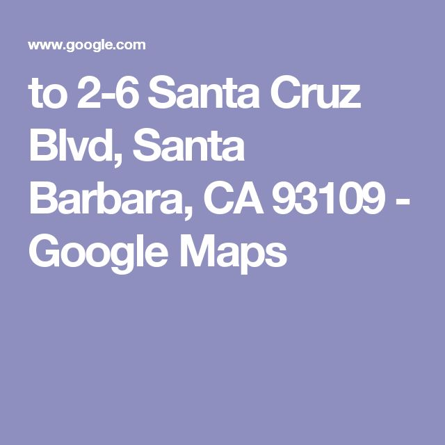 to 2-6 Santa Cruz Blvd, Santa Barbara, CA 93109 - Google Maps
