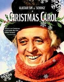 A Christmas Carol (1951) the one I grew up with..my favorite. Considered by many to be the classic adaptation of Charles Dickens' novel. Ebenezer Scrooge, the callous miser visited by three ghosts on Christmas Eve. Cast: Alastair Sim...11a