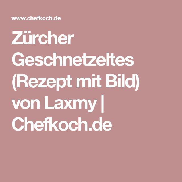 Zürcher Geschnetzeltes (Rezept mit Bild) von Laxmy   Chefkoch.de