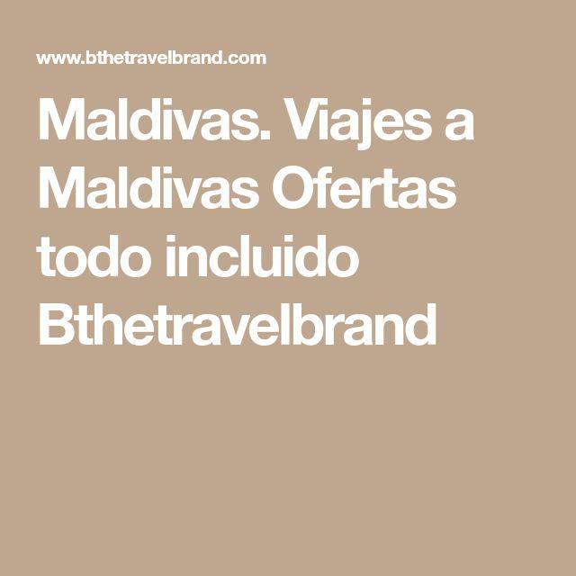Maldivas. Viajes a Maldivas Ofertas todo incluido Bthetravelbrand