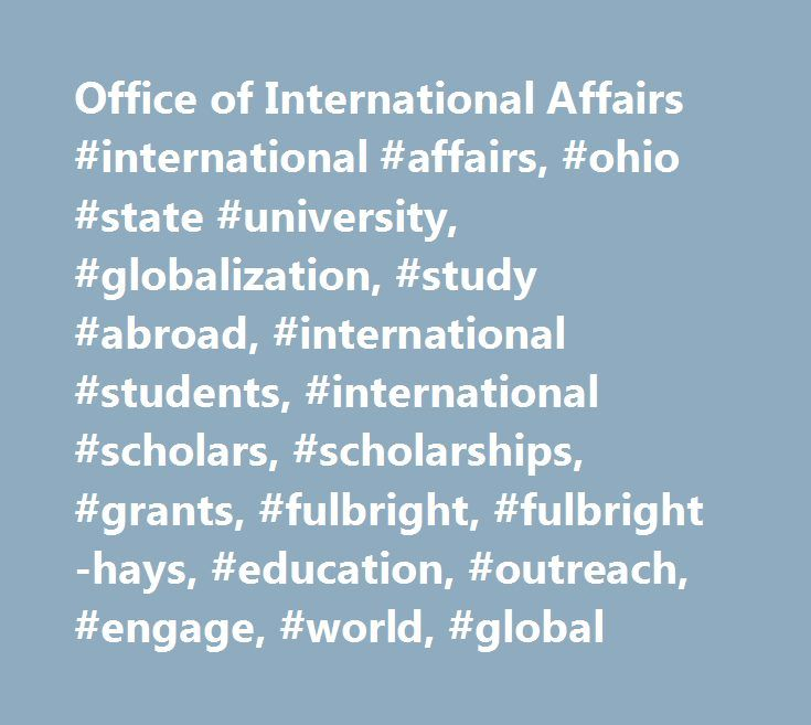 Office of International Affairs #international #affairs, #ohio #state #university, #globalization, #study #abroad, #international #students, #international #scholars, #scholarships, #grants, #fulbright, #fulbright-hays, #education, #outreach, #engage, #world, #global http://corpus-christi.nef2.com/office-of-international-affairs-international-affairs-ohio-state-university-globalization-study-abroad-international-students-international-scholars-scholarships-grants-fulbrigh/  # Primary Medical…