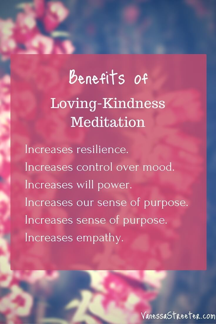 Benefits of loving-kindness meditation. Increase empathy, compassion, resilience, mindfulness, among other things.