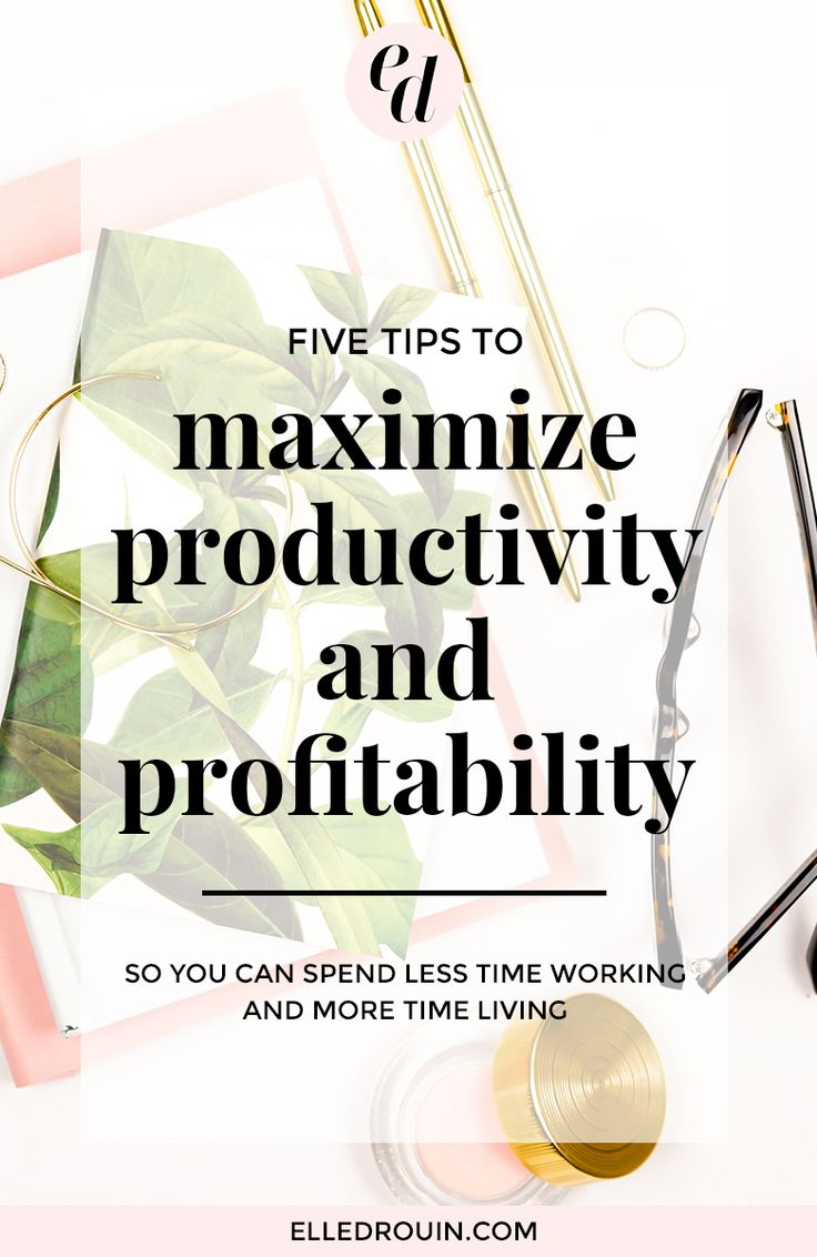 5 tips to maximize productivity and profitability for busy entrepreneurs