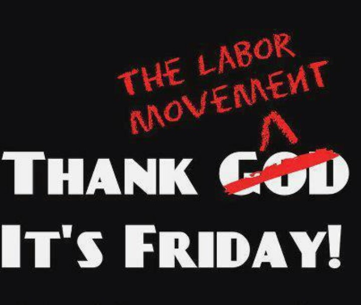 The weekend - brought to you by the Labour Movement