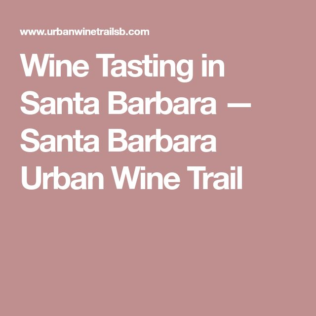Wine Tasting in Santa Barbara — Santa Barbara Urban Wine Trail