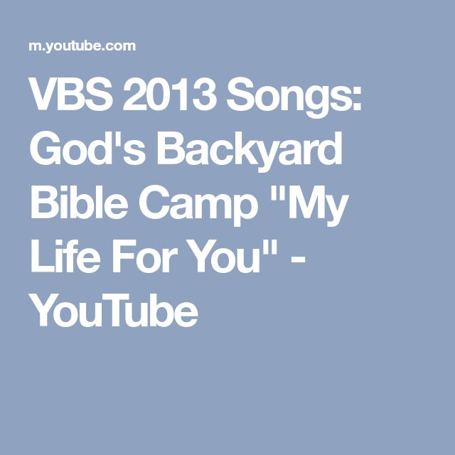 """VBS 2013 Songs: God's Backyard Bible Camp """"My Life For You"""" - YouTube"""