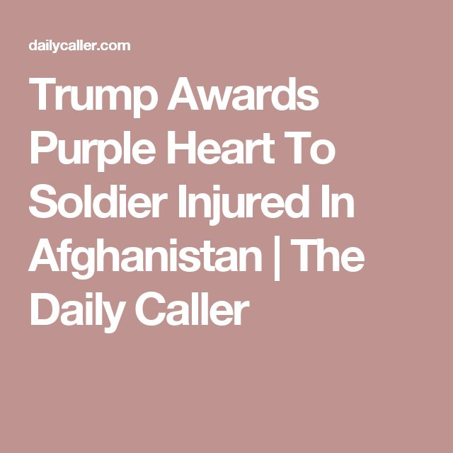 Trump Awards Purple Heart To Soldier Injured In Afghanistan | The Daily Caller