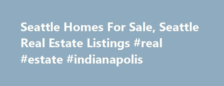 Seattle Homes For Sale, Seattle Real Estate Listings #real #estate #indianapolis http://real-estate.remmont.com/seattle-homes-for-sale-seattle-real-estate-listings-real-estate-indianapolis/  #real estate home # Every listing from every company, faster updates, and data direct from the MLS: Find Out Why Welcome to Seattle, WA! Seattle is known as the Emerald City, and you'll know why when you get your first look at the local scenery. From Puget Sound waterfront to mountain ranges, green…