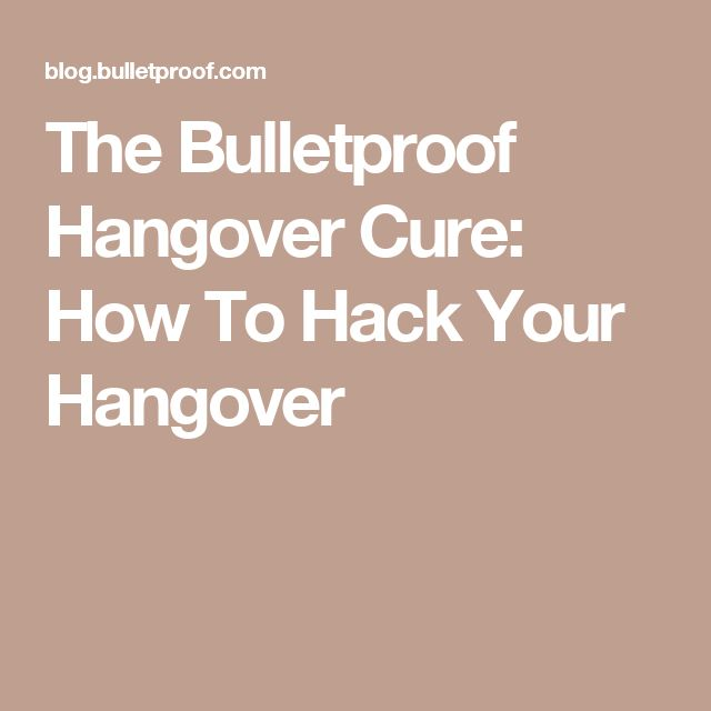 The Bulletproof Hangover Cure: How To Hack Your Hangover