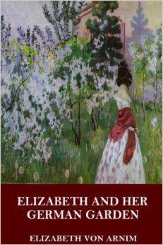 Elizabeth and Her German Garden: Elizabeth von Arnim: 9781535513401: Amazon.com: Books
