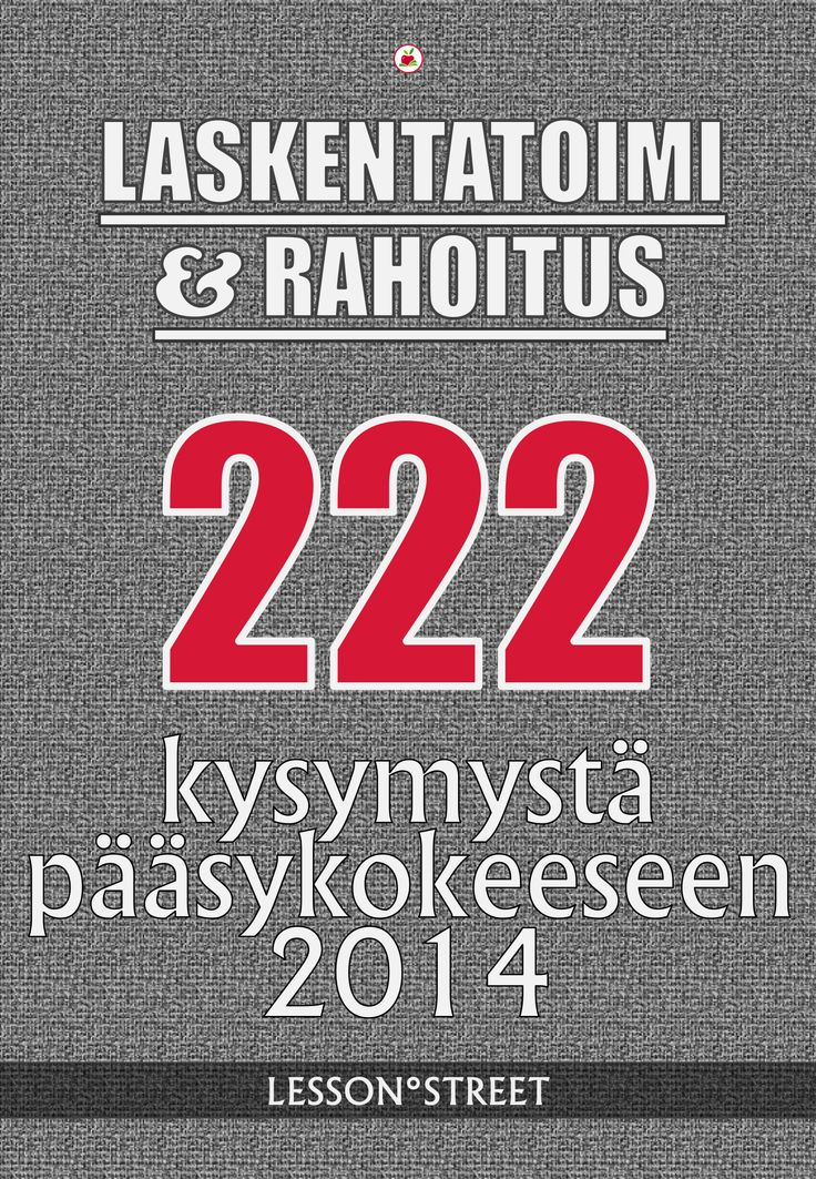 LASKENTATOIMI & RAHOITUS – 222 kysymystä pääsykokeeseen 2014   E-julkaisu (PDF)   Hinta 2,99 € (ALE!)   Tutustumisversio 18 kysymystä 0 €
