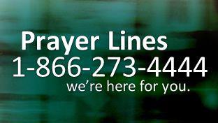 Prayer Lines: 1-866-273-4444
