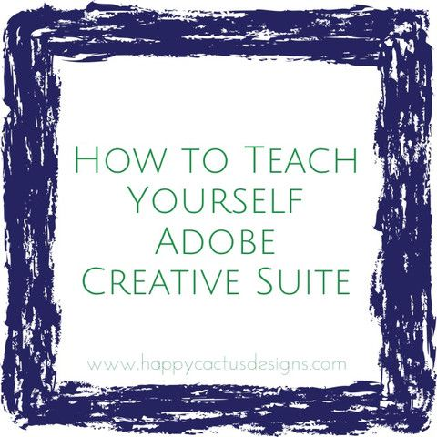 Small Business Resources: How to Teach Yourself Adobe Creative Suite (Photoshop, Illustrator, InDesign) via The Happy Cactus Blog