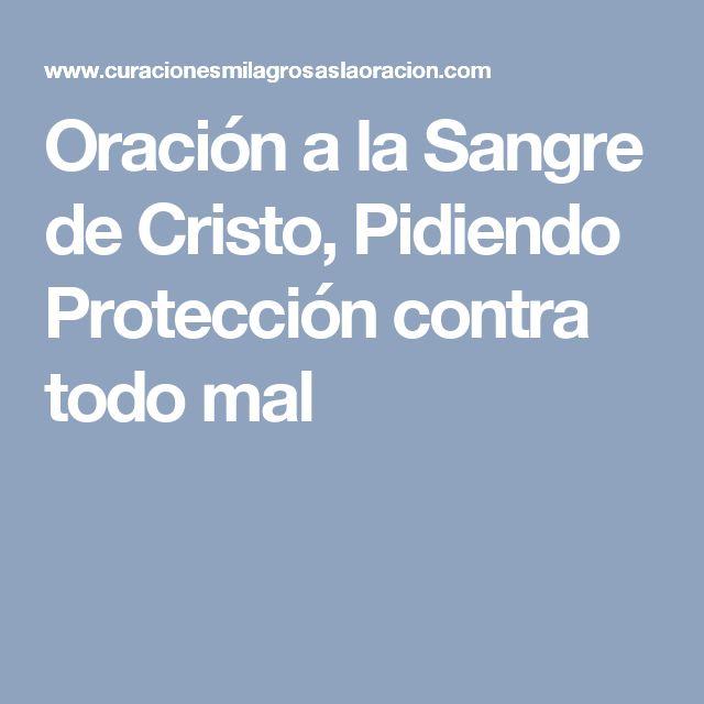 Oración a la Sangre de Cristo, Pidiendo Protección contra todo mal