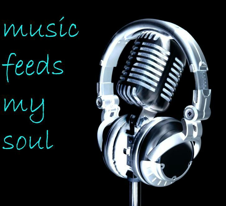Music feeds my soul