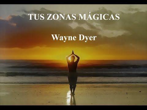 Tus Zonas Mágicas. Wayne Dyer (1a parte) - YouTube