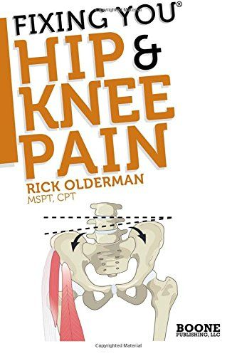 From 4.05 Fixing You: Hip & Knee Pain: Self-treatment For It Band Friction Arthritis Groin Pain Bursitis Knee Pain Pfs Akps And Other Diagnoses.: Volume 1