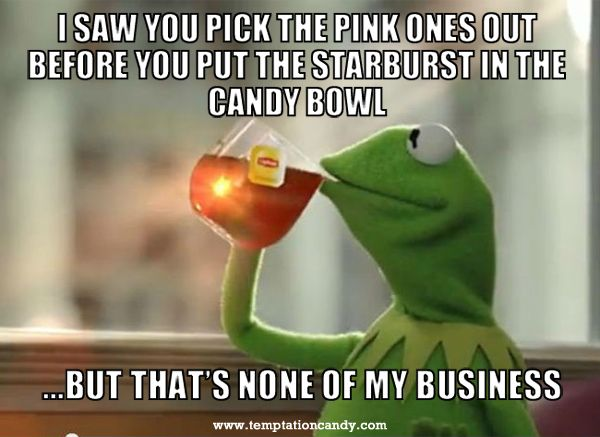 The Best Of The That S None Of My Business Kermit Meme: 17 Best Images About Candy Memes On Pinterest