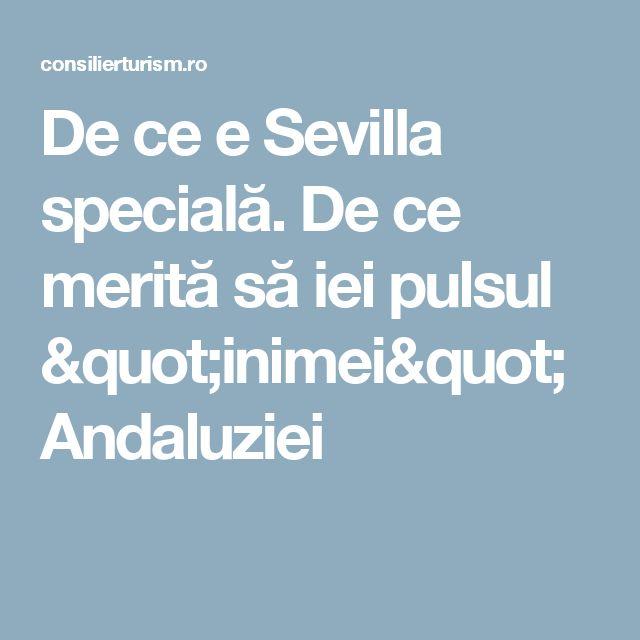 """De ce e Sevilla specială. De ce merită să iei pulsul """"inimei"""" Andaluziei"""