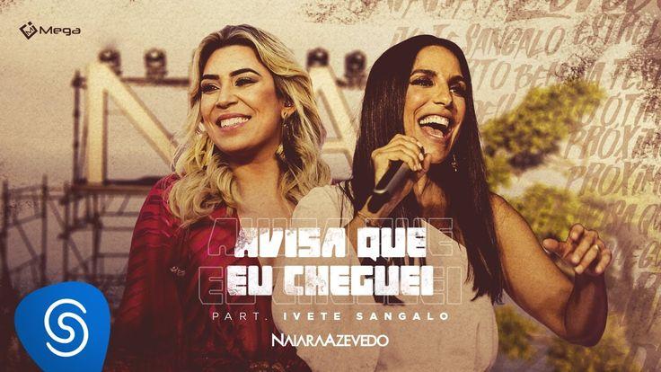Naiara Azevedo - Avisa Que eu Cheguei part. Ivete Sangalo (Vídeo Oficial)