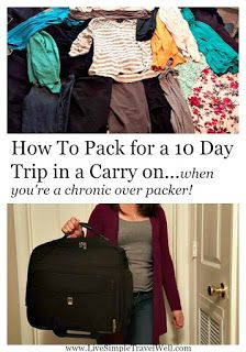 Live Simple, Travel Well: How To Pack For A 10 Day Trip In A Carry On...When You're A Chronic Over Packer