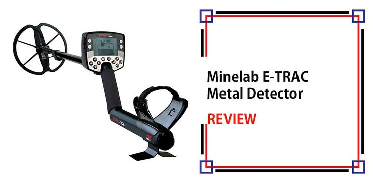 Minelab E-TRAC Metal Detector Review
