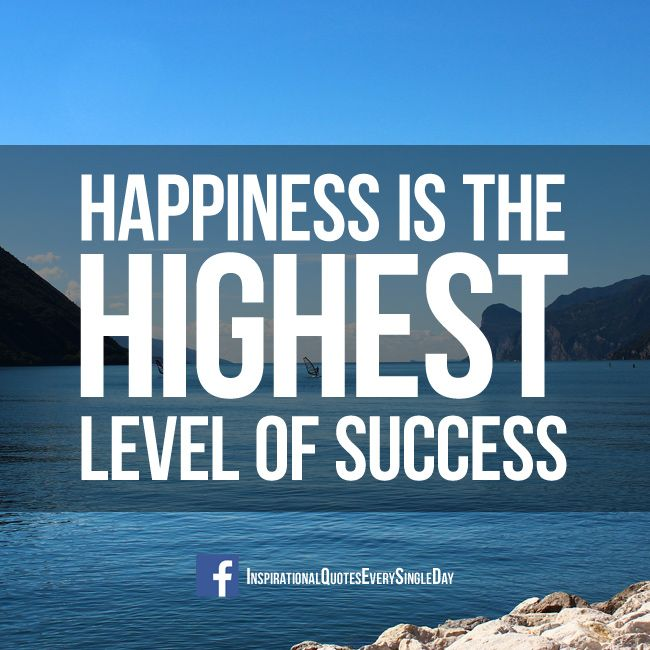 Happiness Is The Highest Level Of Success! <3 https://www.facebook.com/InspirationalQuotesEverySingleDay/
