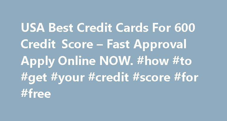 USA Best Credit Cards For 600 Credit Score – Fast Approval Apply Online NOW. #how #to #get #your #credit #score #for #free http://credit.remmont.com/usa-best-credit-cards-for-600-credit-score-fast-approval-apply-online-now-how-to-get-your-credit-score-for-free/  #best free credit report # Best Credit Cards For 600 Credit Score Are you experiencing money problems? Do you just Read More...The post USA Best Credit Cards For 600 Credit Score – Fast Approval Apply Online NOW. #how #to #get #your…