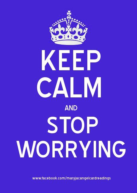 Keep Calm and stop worrying