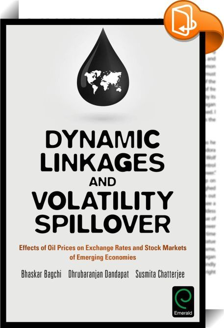 Dynamic Linkages and Volatility Spillover    :  This book examines the dynamic relationship and volatility spillovers between crude oil prices, exchange rates and stock markets of emerging economies. Although considerable literature on relationship between exchange rates and stock markets as well as affiliation between oil prices and stock markets is available, unfortunately very little research has been conducted to analyze the volatility spillovers and dynamic relationship between cr...