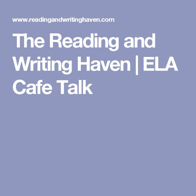 The Reading and Writing Haven   ELA Cafe Talk