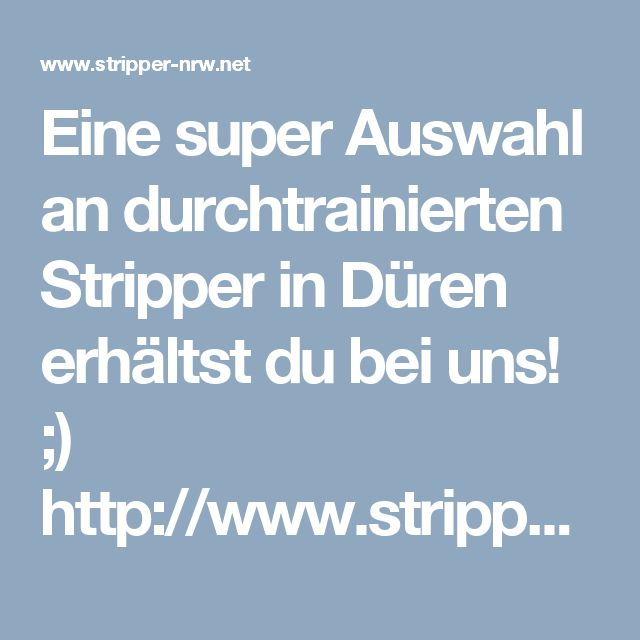 Eine super Auswahl an durchtrainierten Stripper in Düren erhältst du bei uns! ;) http://www.stripper-nrw.net