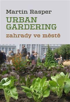 Obálka titulu Zahrady ve městě. Urban Gardering.