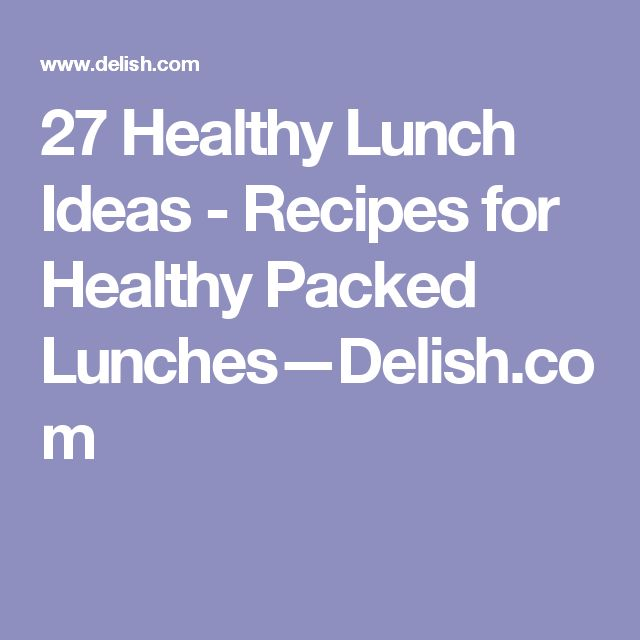 27 Healthy Lunch Ideas - Recipes for Healthy Packed Lunches—Delish.com