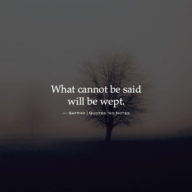 What cannot be said will be wept. ―Sappho via (http://ift.tt/1XA7N7M)