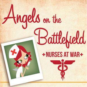 Angels on the Battlefield: Nurses at War