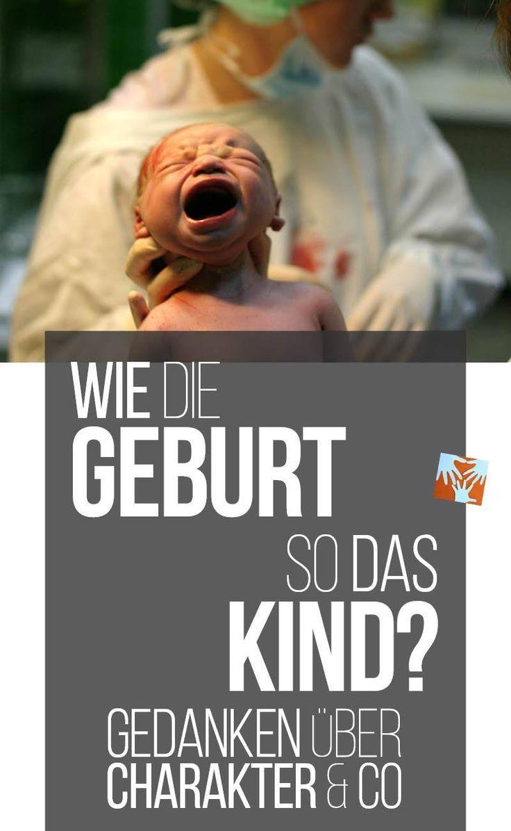 Wie die Geburt, so das Kind? Gedanken zum Thema Charakter & Co. |