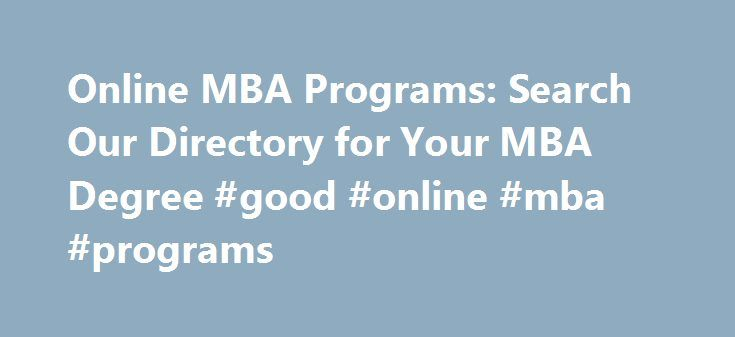 Online MBA Programs: Search Our Directory for Your MBA Degree #good #online #mba #programs http://las-vegas.nef2.com/online-mba-programs-search-our-directory-for-your-mba-degree-good-online-mba-programs/  # MBA Degree Programs Online Programs Offered: Master of Business Administration Master of Business Administration – Global Business Diplomacy Master of Business Administration in Global Perspective Master of Business Administration in Global Perspective – Entrepreneurship Master of…