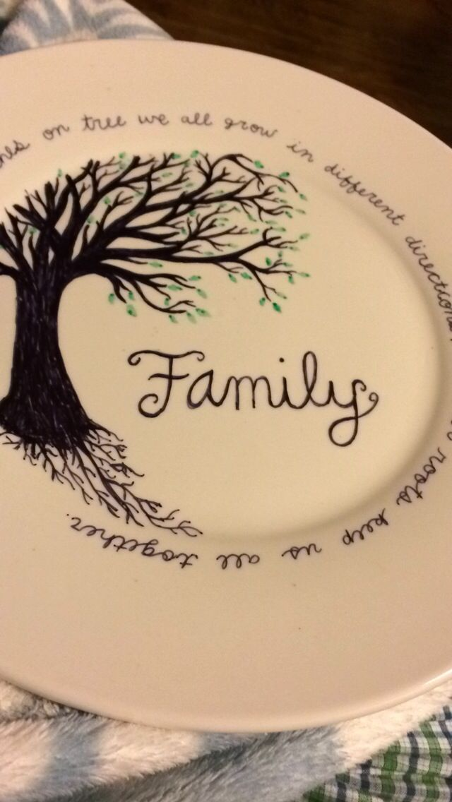"""Family like branches on a tree, we grow in different directions, but our roots keep us all together.""  Draw on a plate with a sharpie bake in the oven for 30 minutes on 350. If I made some of these and sold them for $8 would anyone buy it?"