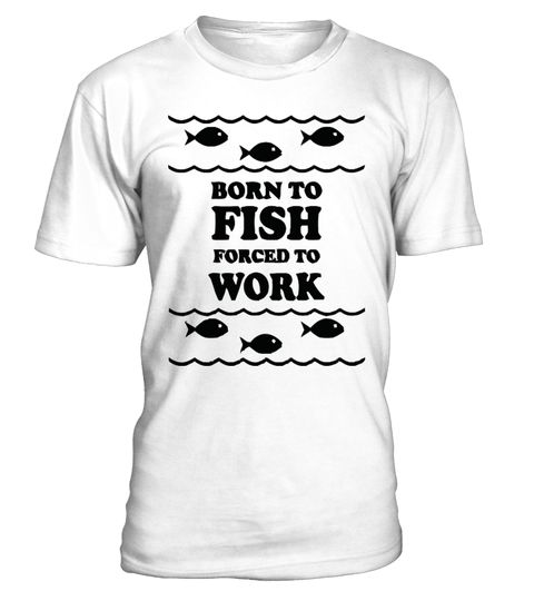 # Born To Fish Forced To work T-shirt .  Special Offer, not available in shops      Comes in a variety of styles and colours      Buy yours now before it is too late!      Secured payment via Visa / Mastercard / Amex / PayPal / iDealfishing   shirts columbia, fishing shirt brands, funny fishing shirts, fishing   shirts cheap, tournament fishing shirts, fishing shirts wholesale, bass   fishing shirts, fishing shirts womens, fishing shirts with uv   protection, columbia shirts, men's fishing…