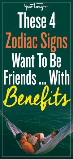 these 4 zodiac signs don't hesitate when given the chance to become friends with benefits.
